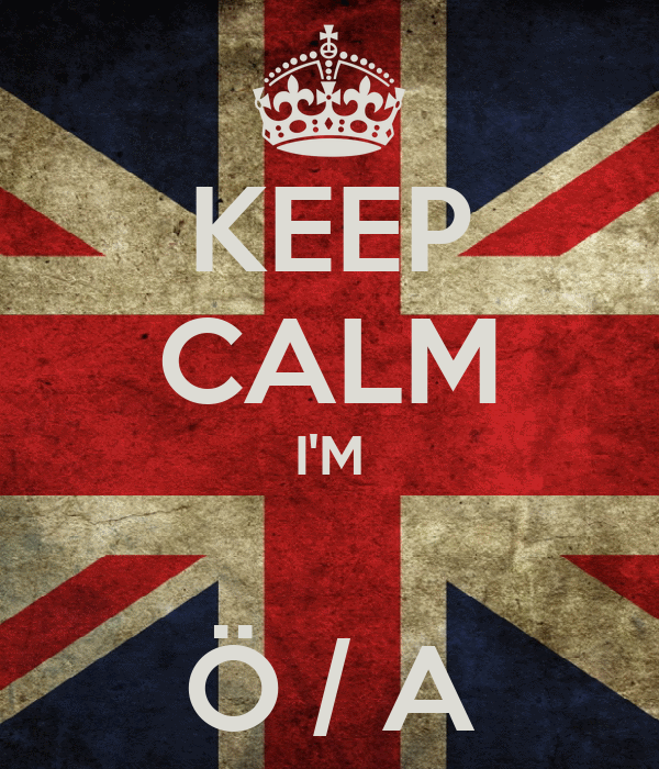 KEEP CALM I'M  Ö / A