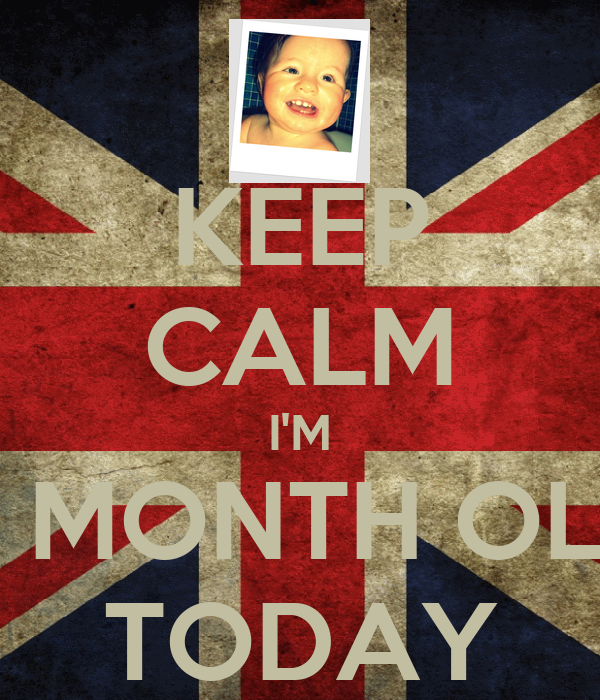 KEEP CALM I'M 11 MONTH OLD TODAY