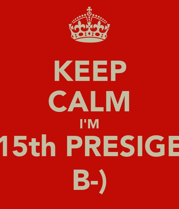 KEEP CALM I'M 15th PRESIGE B-)