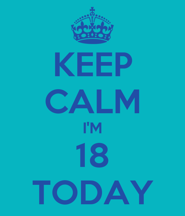 KEEP CALM I'M 18 TODAY