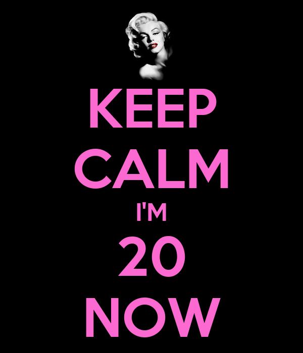 KEEP CALM I'M 20 NOW