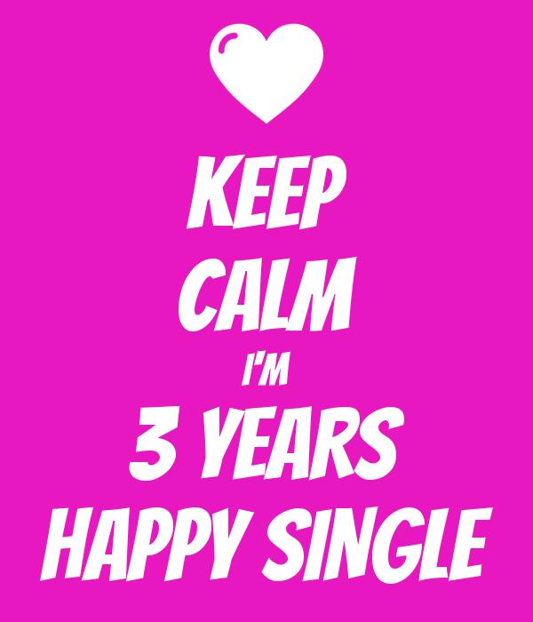 KEEP CALM I'M 3 YEARS HAPPY SINGLE