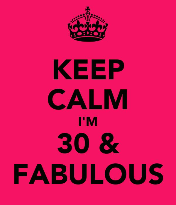 KEEP CALM I'M 30 & FABULOUS