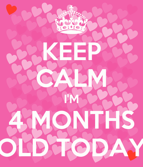 KEEP CALM I'M 4 MONTHS OLD TODAY Poster | Kris Farley ...