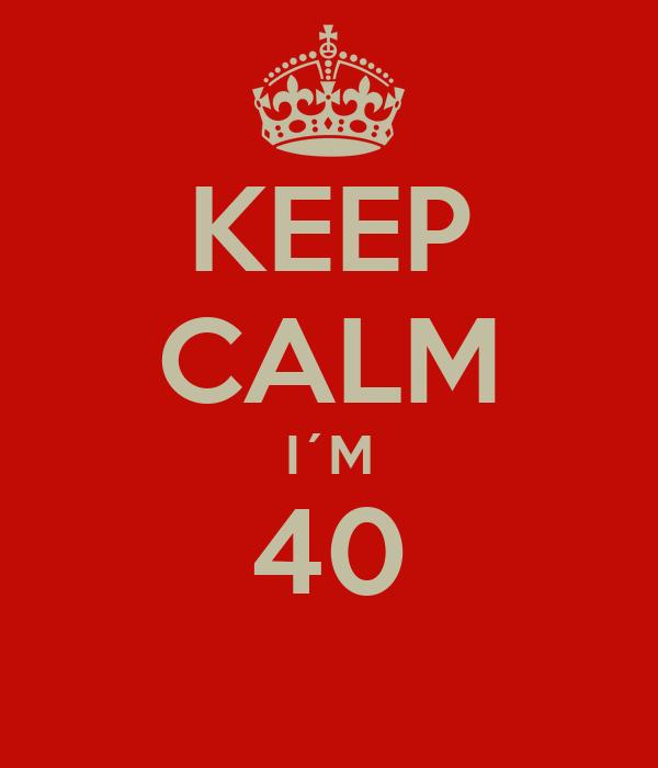 KEEP CALM I´M 40
