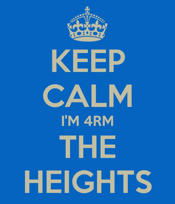 KEEP CALM I'M 4RM THE HEIGHTS