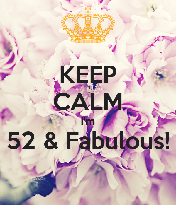 KEEP CALM I'm 52 & Fabulous!