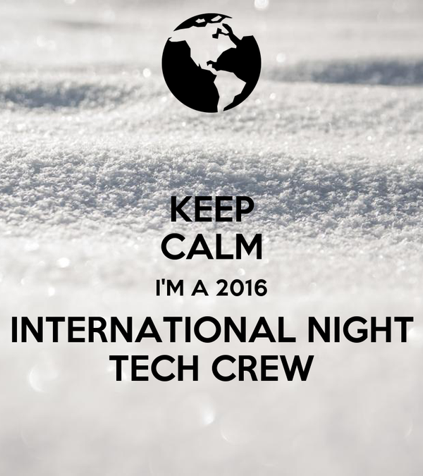 KEEP CALM I'M A 2016 INTERNATIONAL NIGHT TECH CREW