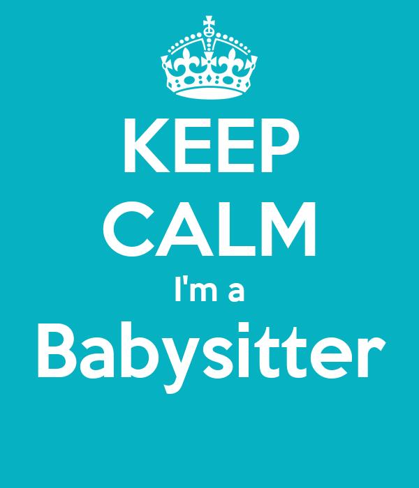 KEEP CALM I'm a Babysitter