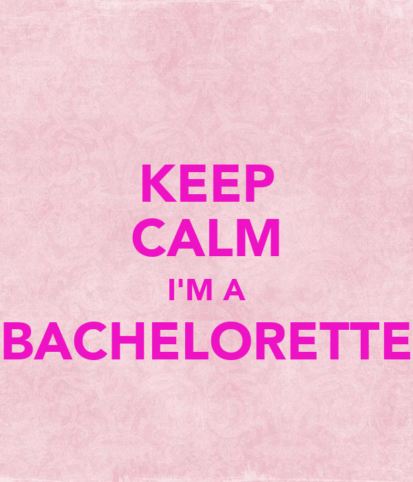 KEEP CALM I'M A BACHELORETTE