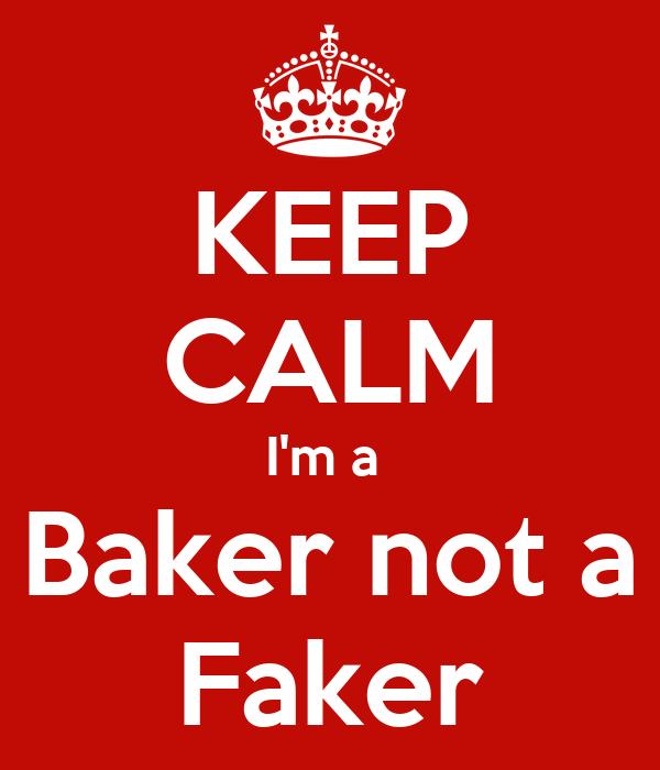 KEEP CALM I'm a  Baker not a Faker