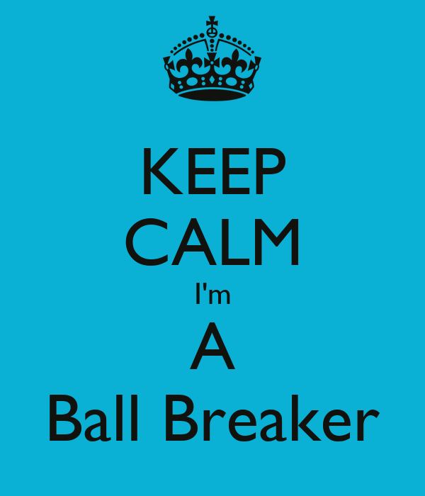 KEEP CALM I'm A Ball Breaker