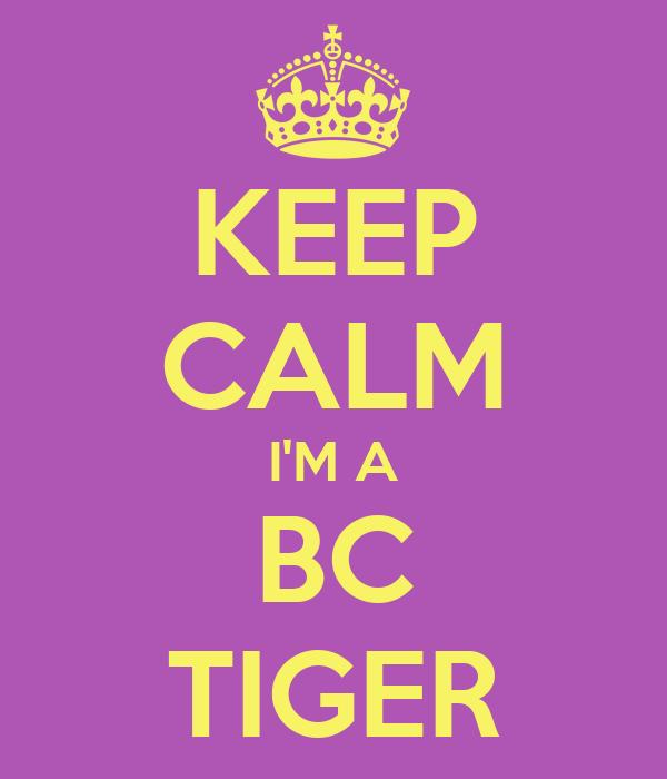 KEEP CALM I'M A BC TIGER