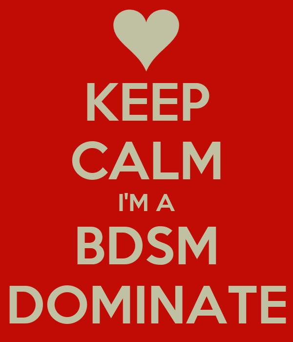 KEEP CALM I'M A BDSM DOMINATE