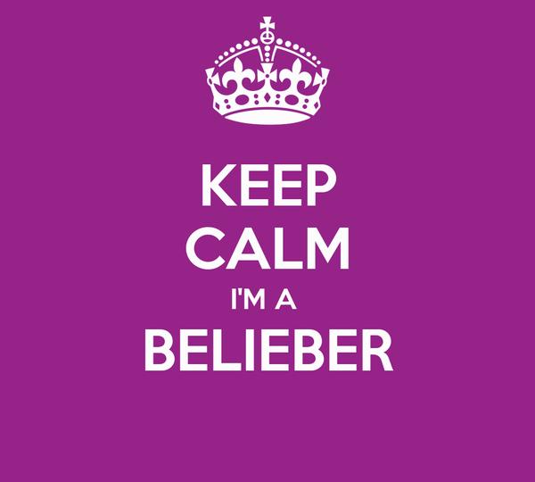 KEEP CALM I'M A  BELIEBER