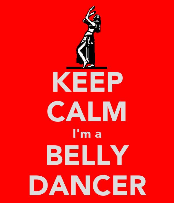 KEEP CALM I'm a BELLY DANCER