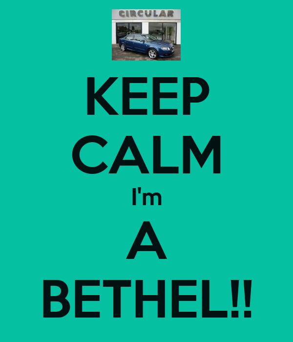 KEEP CALM I'm A BETHEL!!