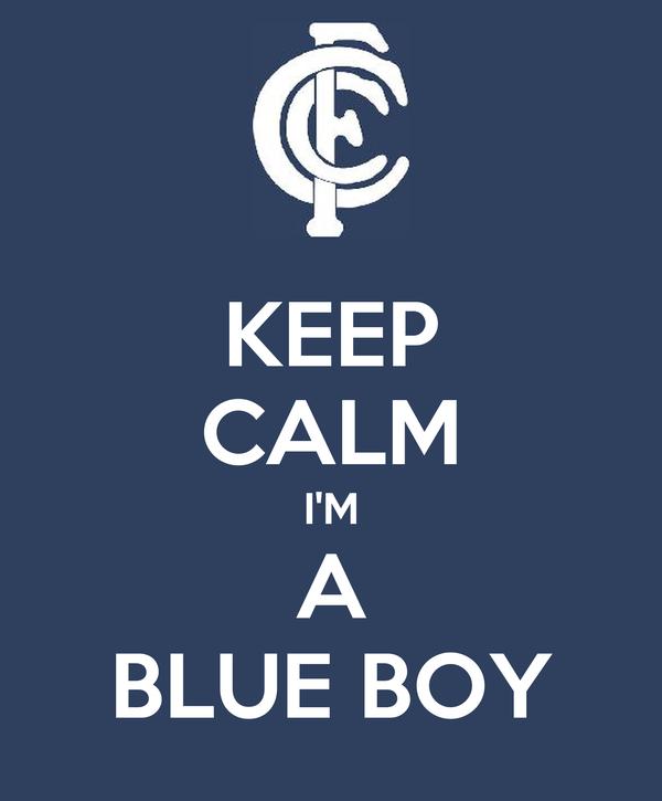 KEEP CALM I'M A BLUE BOY