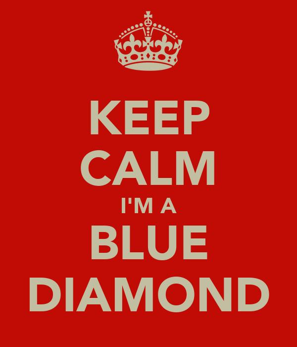 KEEP CALM I'M A BLUE DIAMOND