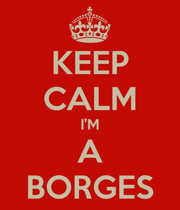 KEEP CALM I'M A BORGES