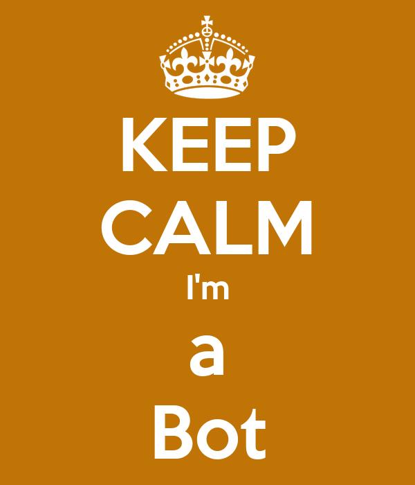 KEEP CALM I'm a Bot