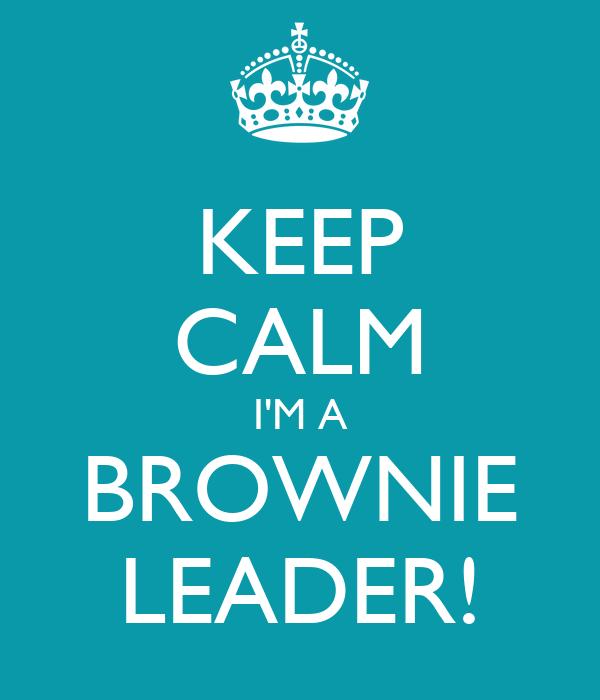 KEEP CALM I'M A BROWNIE LEADER!