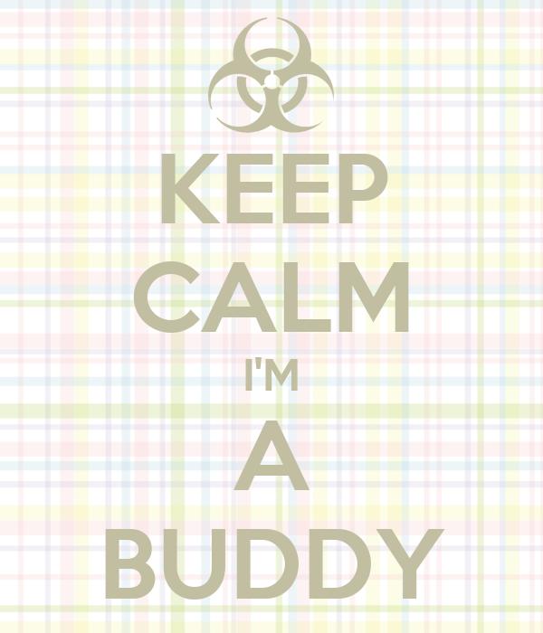 KEEP CALM I'M A BUDDY