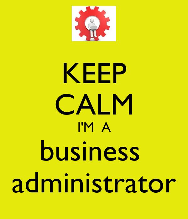 KEEP CALM I'M  A business  administrator