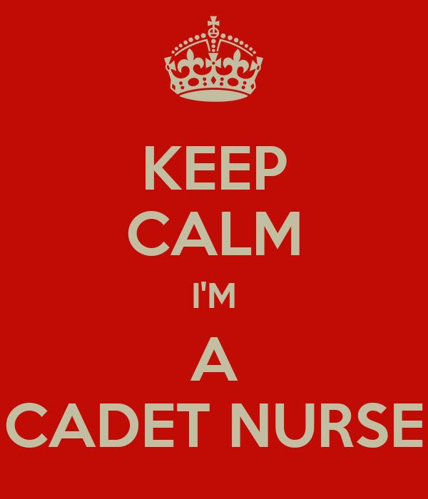 KEEP CALM I'M A CADET NURSE