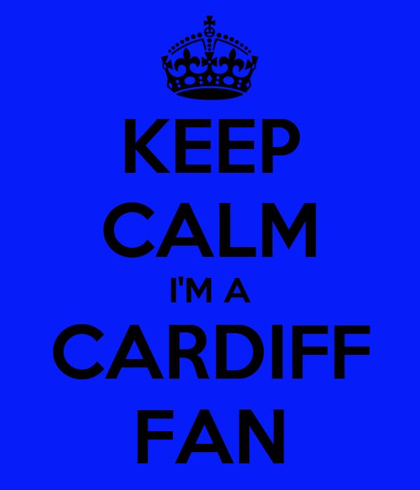 KEEP CALM I'M A CARDIFF FAN