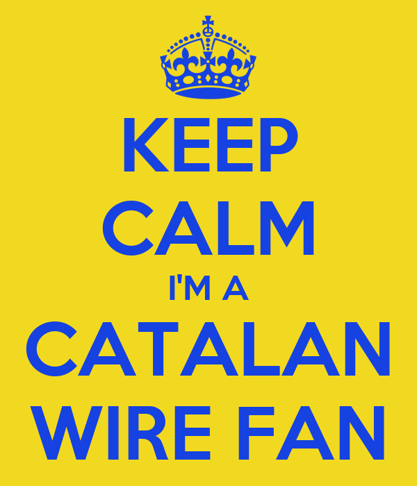 KEEP CALM I'M A CATALAN WIRE FAN