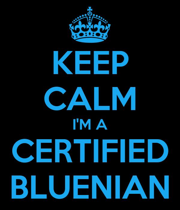 KEEP CALM I'M A CERTIFIED BLUENIAN