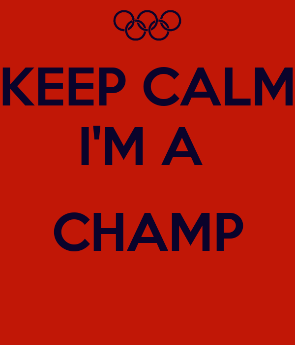 KEEP CALM I'M A   CHAMP