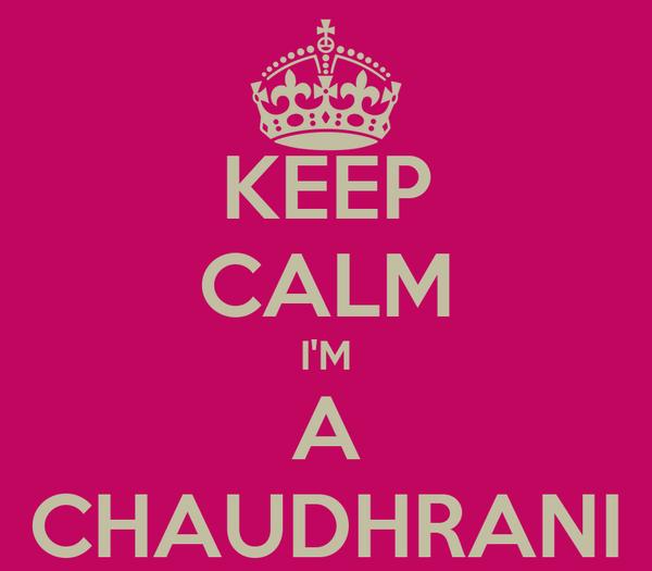 KEEP CALM I'M A CHAUDHRANI