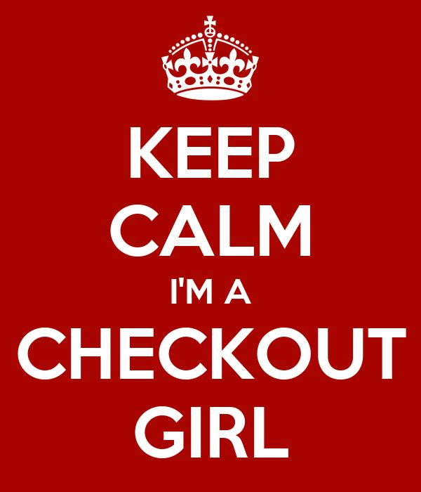 KEEP CALM I'M A CHECKOUT GIRL