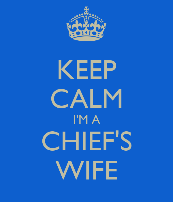 KEEP CALM I'M A CHIEF'S WIFE