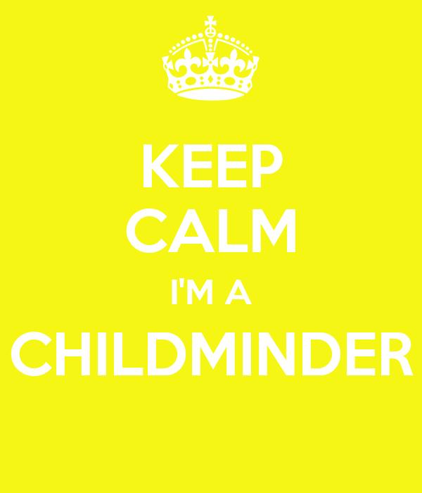 KEEP CALM I'M A CHILDMINDER