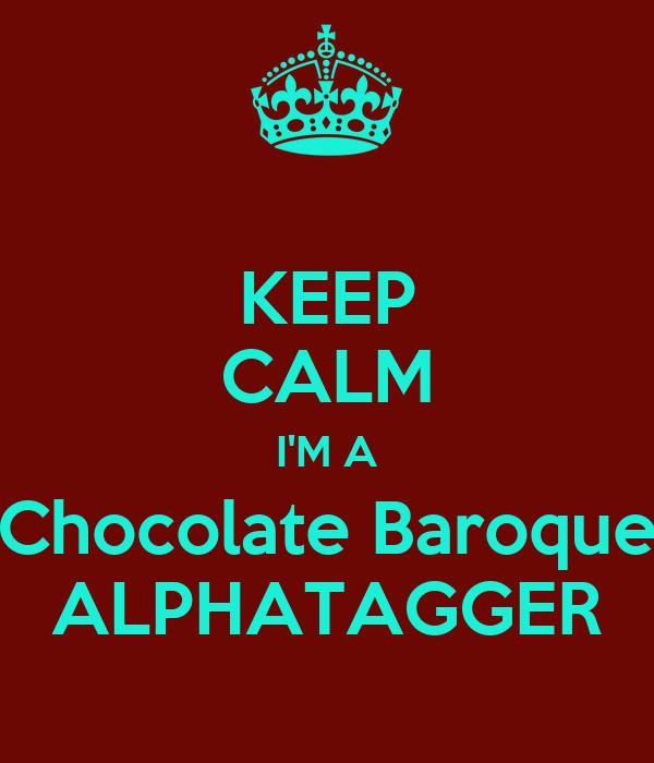 KEEP CALM I'M A Chocolate Baroque ALPHATAGGER