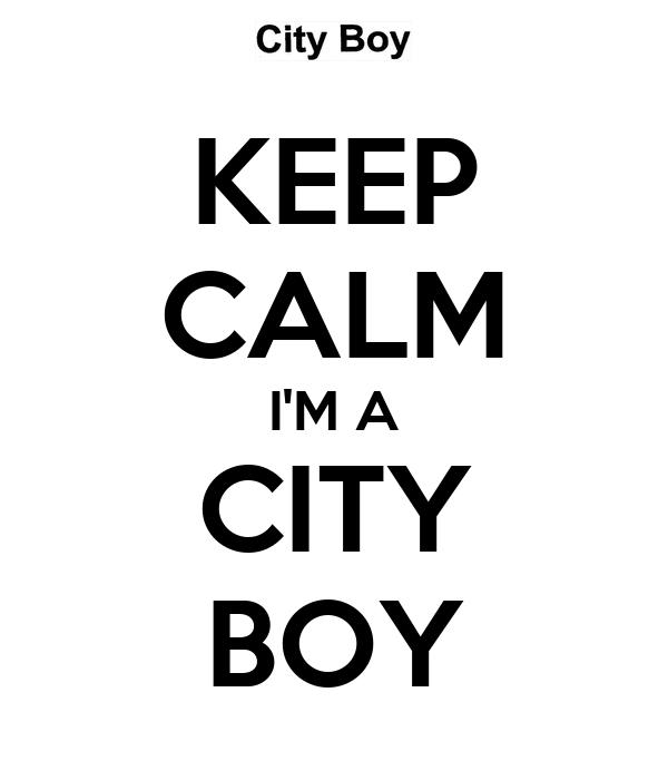 KEEP CALM I'M A CITY BOY