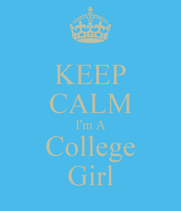 KEEP CALM I'm A College Girl