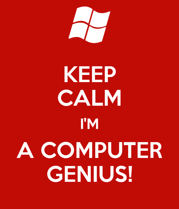 KEEP CALM I'M A COMPUTER GENIUS!