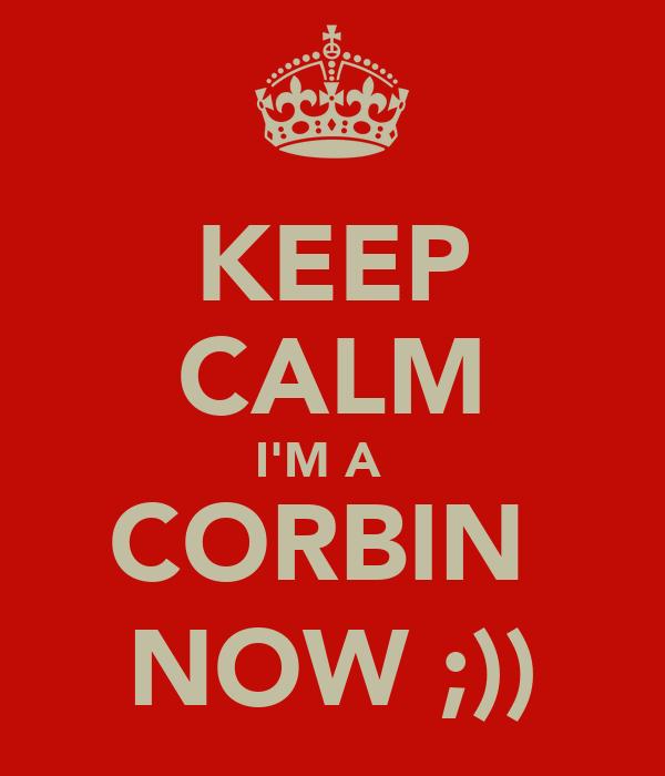 KEEP CALM I'M A   CORBIN  NOW ;))