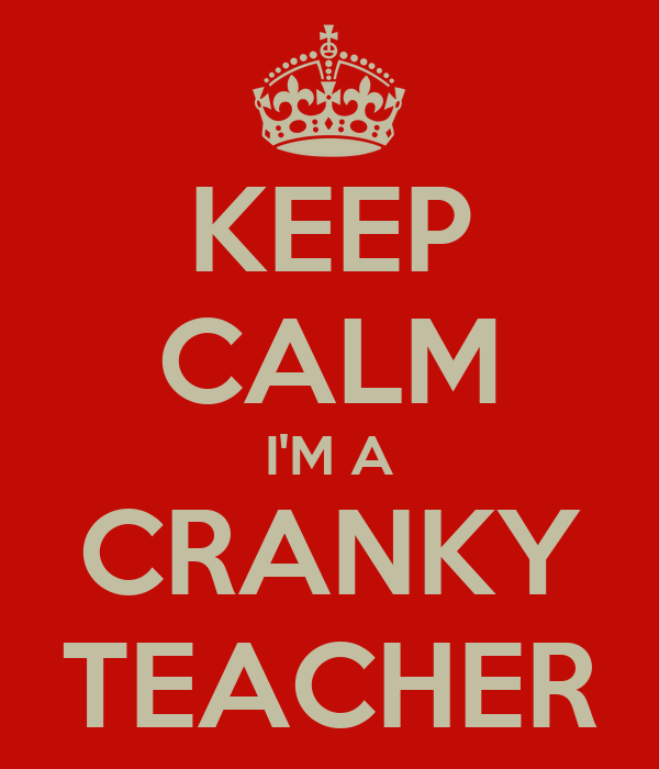 KEEP CALM I'M A CRANKY TEACHER
