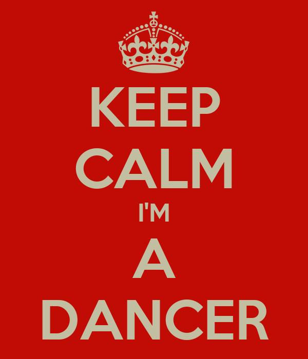 KEEP CALM I'M A DANCER