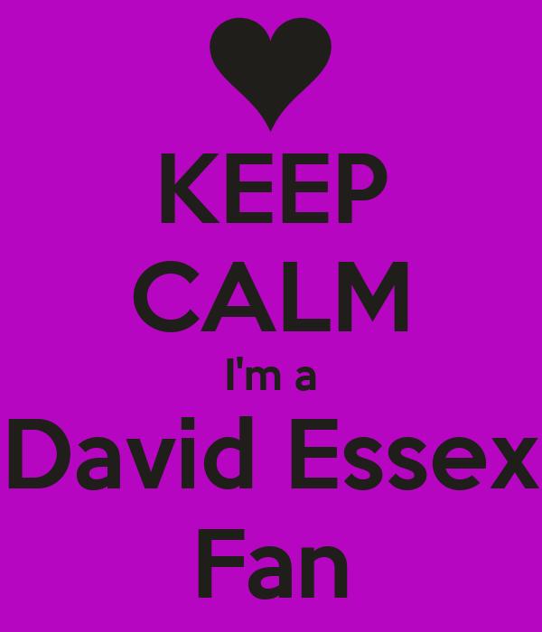 KEEP CALM I'm a David Essex Fan