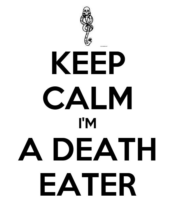 KEEP CALM I'M A DEATH EATER