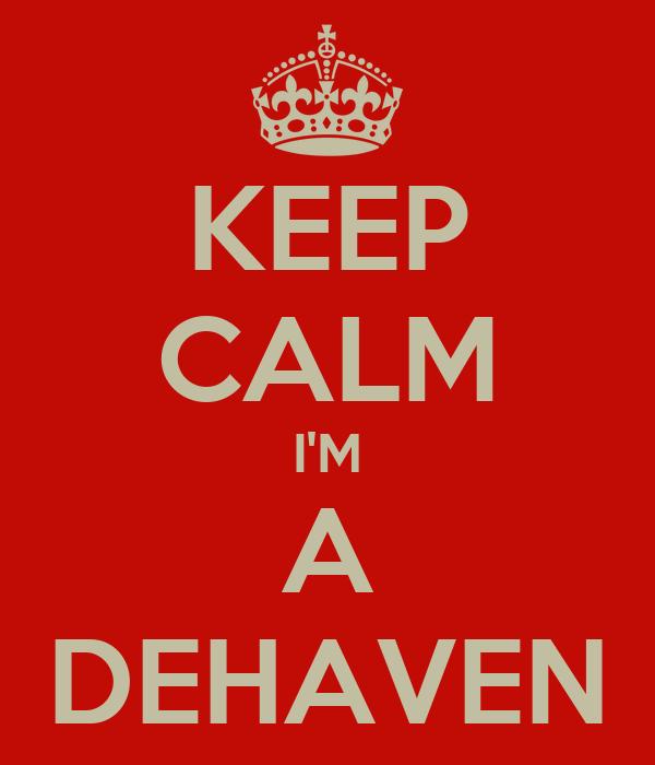 KEEP CALM I'M A DEHAVEN