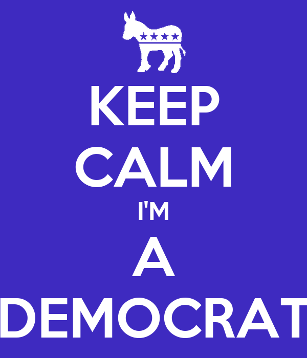 KEEP CALM I'M A DEMOCRAT