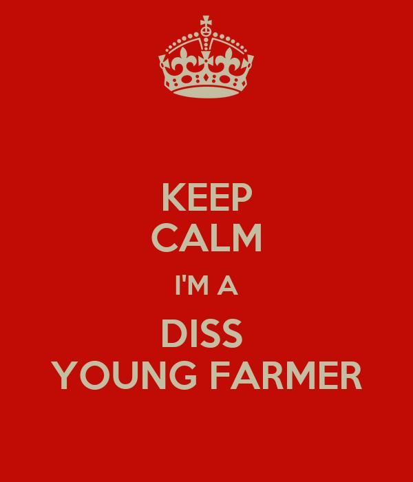 KEEP CALM I'M A DISS  YOUNG FARMER