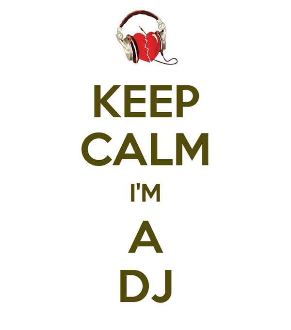 KEEP CALM I'M A DJ